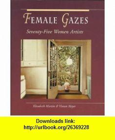 Female Gazes Seventy-Five Women Artists (9780929005997) Elizabeth Martin, Vivian Meyer , ISBN-10: 0929005996  , ISBN-13: 978-0929005997 ,  , tutorials , pdf , ebook , torrent , downloads , rapidshare , filesonic , hotfile , megaupload , fileserve