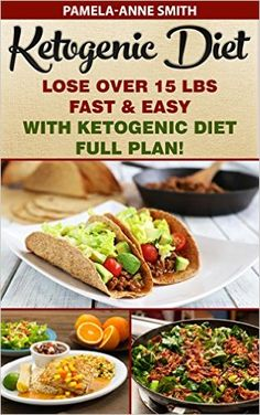 Ketogenic Diet: Lose Over 15 Lbs Fast & Easy With Ketogenic Diet Full Plan!: (Ketogenic Diet, Ketogenic Diet For Weight Loss, Ketogenic Cookbook, Keto ... Loss, ketogenic diet plan, ketogenic menu), P (Fitness For Beginners Overweight)
