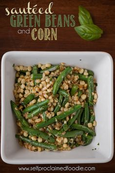 Sauteed Green Beans and Corn | Self Proclaimed Foodie - an easy and delicious side dish