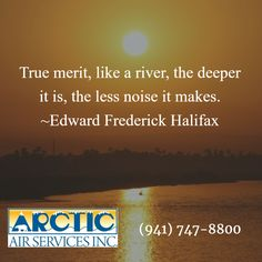 True merit, like a river, the deeper it is, the less noise it makes. Arctic Air, Heating And Air Conditioning, Heating And Cooling, River, Rivers