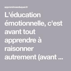 L'éducation émotionnelle, c'est avant tout apprendre à raisonner autrement (avant de faire autrement)
