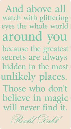 Always believe in magic.