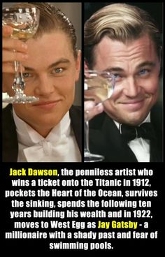 It all makes sense now.... Jack Dawson, the penniless artist who wins a ticket onto the Titanic in 1912, pockets the Heart of the Ocean, survives the sinking, spends the following ten years building his wealth and in 1922, moves to West Egg as Jay Gatsby- a millionaire with a shady past and fear of swimming pools.