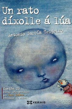 """""""UN   RATO   DÍXOLLE    Á   LÚA"""" Antonio García Teijeiro. Xerais. Versos divertidos que nos fan sentir e pensar ."""