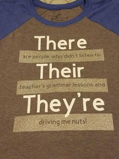 Grammar police, there their they're explained, writing tips S Grammar, Grammar Lessons, Teacher Outfits, Teacher Shirts, Teacher Clothes, Teacher Humor, Teacher Appreciation, Drama Teacher, Shirts With Sayings