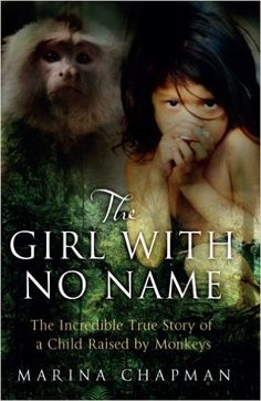 The Girl with No Name: The Incredible True Story of a Child Raised by Monkeys: Amazon.co.uk: Marina Chapman, Vanessa James: 9781780575797: Books