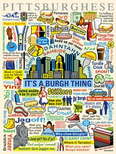 We have our own lingo. | 16 Reasons Why Pittsburgh Is The Greatest City On The Planet