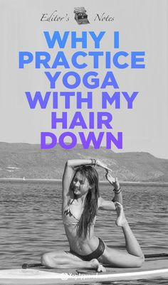 Why I Practice Yoga With My Hair Down (From the Editor)