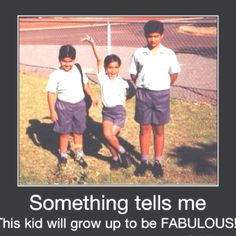 Some are born fabulous.