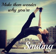 make them wonder why you're smiling
