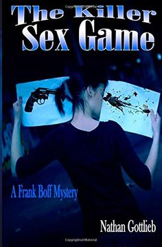 #promocave Books The Killer Sex Game by Nathan Gottlieb @zukovka A Frank Boff Mystery How much would you pay for an hour of kinky sex with a beautiful woman? One thousand? Four thousand? More? How about with your life?
