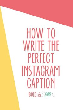Bold & Pop : How to Write the Perfect Instagram Caption: