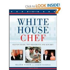 White House Chef: Eleven Years,Two Presidents,One Kitchen: Walter Scheib,Andrew Friedman: 9780471798422: Amazon.com: Books