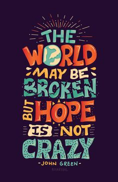 """""""The world may be broken, but hope is not crazy"""""""