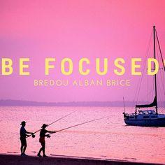 BE FOCUSED. #focused