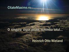 """""""O singura clipa poate schimba totul..."""" #CitatImagine de Heinrich Otto Wieland Iti place acest #citat? ♥Distribuie♥ mai departe catre prietenii tai. #CitateImagini: #Relativitate #HeinrichOttoWieland #romania #quotes Vezi mai multe #citate pe http://citatemaxime.ro/"""