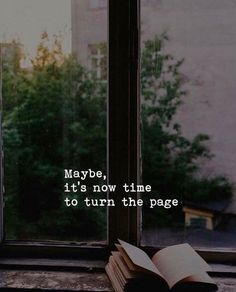 Maybe its now time to turn the page. Maybe its now time to turn the page. Wisdom Quotes, True Quotes, Words Quotes, Quotes To Live By, Motivational Quotes, Inspirational Quotes, Sayings, Maybe Quotes, Me Time Quotes