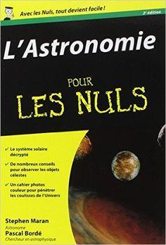 Amazon.fr - L'Astronomie pour les Nuls - Stephen P. Maran, Pascal Bordé - Livres