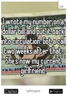 I wrote my number on a dollar bill and put it back into circulation. Got a call two weeks after that. She's now my current girlfriend.