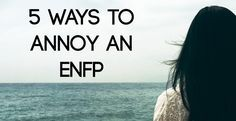 What NOT to do if you want to stay on an ENFPs good side! ENFP pet peeves