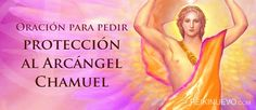 Oración para pedir protección al Arcángel Chamuel http://reikinuevo.com/oracion-pedir-proteccion-arcangel-chamuel/