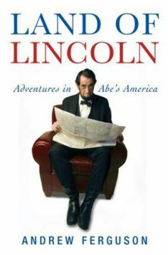 2007 Non-Fiction. In Land of Lincoln, Ferguson embarks on a curiosity-fueled coast-to-coast journey through contemporary Lincoln Nation, encountering everything from hatred to adoration to opportunism and all manner of reaction in between.In Land of Lincoln, Ferguson embarks on a curiosity-fueled coast-to-coast journey through contemporary Lincoln Nation, encountering everything from hatred to adoration to opportunism and all manner of reaction in between.