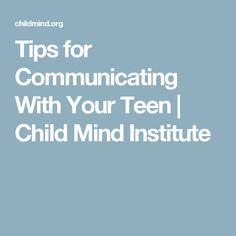Tips for Communicating With Your Teen | Child Mind Institute
