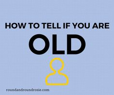 A short, funny video on HOW TO TELL IF YOU ARE OLD. Do you do these crazy things too? Yep, then you are old too my friend.