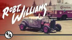 "The Man Who Created The First ""Rat Rod"" ~ Robert Williams"