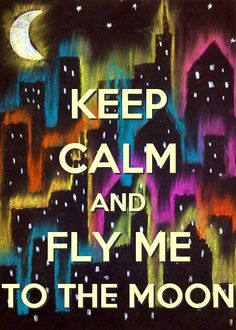 Keep Calm and fly me to the moon Keep Calm Posters, Keep Calm Quotes, Great Quotes, Inspirational Quotes, Motivational Quotes, Keep Calm Wallpaper, Keep Calm Signs, Plus Belle Citation, Quotes About Everything
