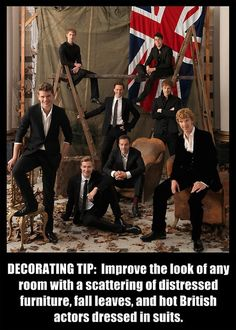 Works every freaking time. Now if I could just find some hot British men to decorate my home with...