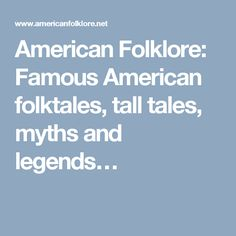 American Folklore: Famous American folktales, tall tales, myths and legends…