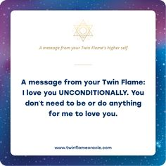 A message from your Twin Flame: I love you UNCONDITIONALLY. You don't need to be or do anything for me to love you. 1111 Twin Flames, Twin Flame Love Quotes, Twin Flame Relationship, Love You Unconditionally, Twin Souls, Soul Connection, Oracle Cards, Past Life, Along The Way