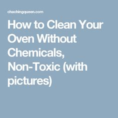 How to Clean Your Oven Without Chemicals, Non-Toxic (with pictures)