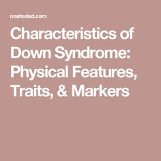 Characteristics of Down Syndrome: Physical Features, Traits, & Markers