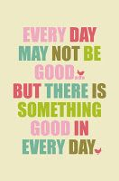Every day may not be good...., free printable