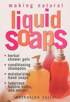 Making Natural Liquid Soaps: Herbal Shower Gels, Conditioning Shampoos, Moisturizing Hand Soaps, Luxurious Bubble Baths, and more by Catherine Failor 1580172431 9781580172431 Diy Savon, Conditioning Shampoo, Conditioner, Soap Making Supplies, Art Supplies, Hobby Supplies, Homemade Soap Recipes, Homemade Products, Soap Molds