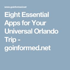 Eight Essential Apps for Your Universal Orlando Trip - goinformed.net