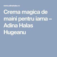Crema magica de maini pentru iarna – Adina Halas Hugeanu