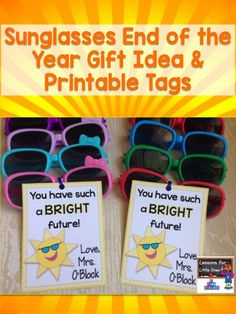 Sunglasses end of the school year student gift idea with free printable gift tag - You have such a BRIGHT future!.  Signature is editable. http://lessons4littleones.com/2016/04/13/end-of-the-year-student-gifts-gift-tags/