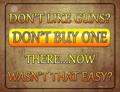 Don't Like Guns Don't Buy One Metal Novelty Parking Sign. Smart Blonde is the manufacturer and distributor of over novelty License Plate tags, signs key chains, magnets, and License Plate Tag frames. Novelty License Plates, Parking Signs, Gun Rights, 2nd Amendment, Guns, Metal, Stuff To Buy, Weapons Guns, Handgun