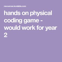 hands on physical coding game - would work for year 2