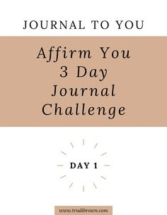 Affirm You — Trudi Brown Journal Challenge, Self, Challenges, Brown, Day, Brown Colors