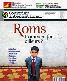 Courrier International 1197 Roms : comment font-ils ailleurs ?  En Europe, à l'est comme à l'ouest, les Roms forment une communauté souvent oubliée des programmes sociaux des Etats ...