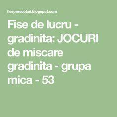 Fise de lucru - gradinita: JOCURI de miscare gradinita - grupa mica - 53 Math, Blog, Math Resources, Blogging, Mathematics
