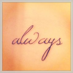 My next tattoo. Right under my collarbone. I love the sentiment behind when Snape says it. But I also love that it will be so close to the tattoo Anthony and I got together on our anniversary.
