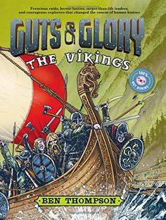 """Guts & Glory: The Vikings by Ben Thompson, """"From battle-axe-wielding tribes plundering the greatest cities of Europe to powerful kings and queens ruling their dominions with iron fists, the Vikings were some of the most feared and fearless figures in European history. Find the bravest heroes, the most menacing villains, and unbelievably awesome facts and myths..."""""""