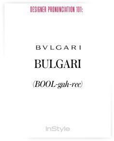 Designer Pronunciation 101: How to Say 45 Commonly Mispronounced Names in Fashion - Bulgari from InStyle.com
