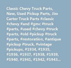 Classic Chevy Truck Parts, New, Used Pickup Parts, Jim Carter Truck Parts #classic #chevy #and #gmc #truck #parts, #used #chevy #truck #parts, #old #pickup #truck #parts, #restoration, #antique #pickup #truck, #vintage #pickups, #1934, #1935, #1936, #1937, #1938, #1939, #1940, #1941, #1942, #1943, #1944, #1945, #1946, #1947, #1948, #1949, #1950, #1951, #1952, #1953, #1954, #1955, #1956, #1957, #1958, #1959, #1960, #1961, #1962, #1963, #1964, #1965, #1966, #1967, #1968, #1969, #1970, #1971…