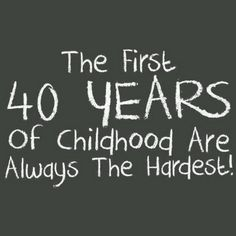 The first 40 years of childhood are always the hardest. #Funny #Quotes